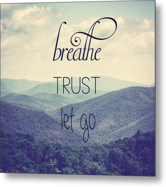 Breathe Trust Let Go Metal Print
