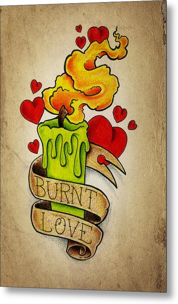 Burnt Love Metal Print