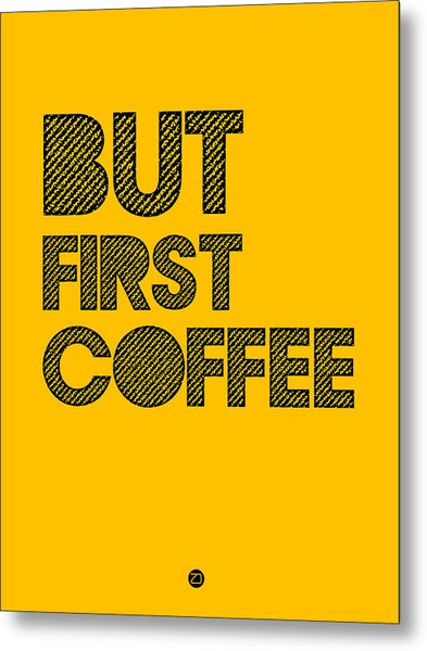 But First Coffee Poster Yellow Metal Print