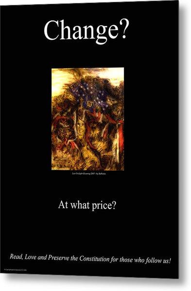 Change At What Price Metal Print