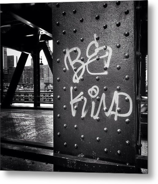 Be Kind Graffiti On A Chicago Bridge Metal Print