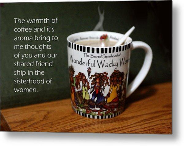 Coffee And You Metal Print by Linda Phelps