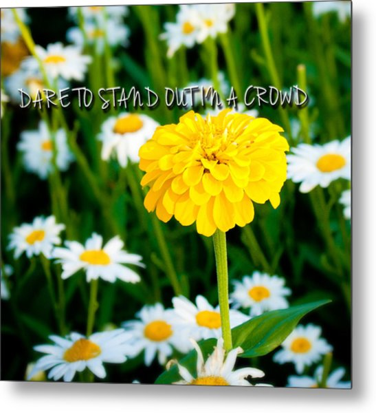 Dare To Stand Out In A Crowd Metal Print