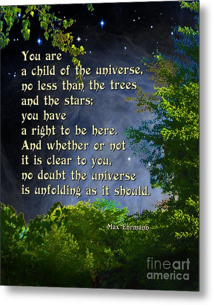 Desiderata - Child Of The Universe - Trees Metal Print