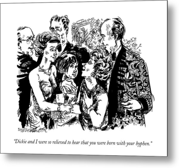 Dickie And I Were So Relieved To Hear That Metal Print