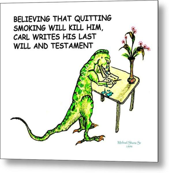 Dinosaur Quits Smoking Will Metal Print