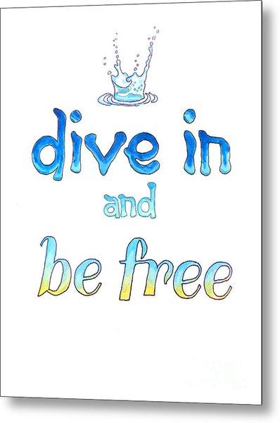 Dive In And Be Free Metal Print