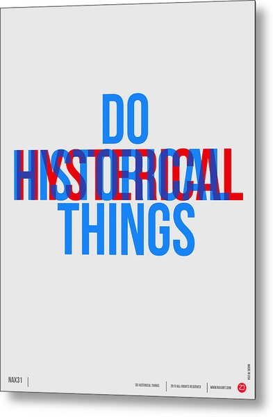 Do Historical Things Poster Metal Print