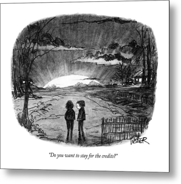 Do You Want To Stay For The Credits? Metal Print