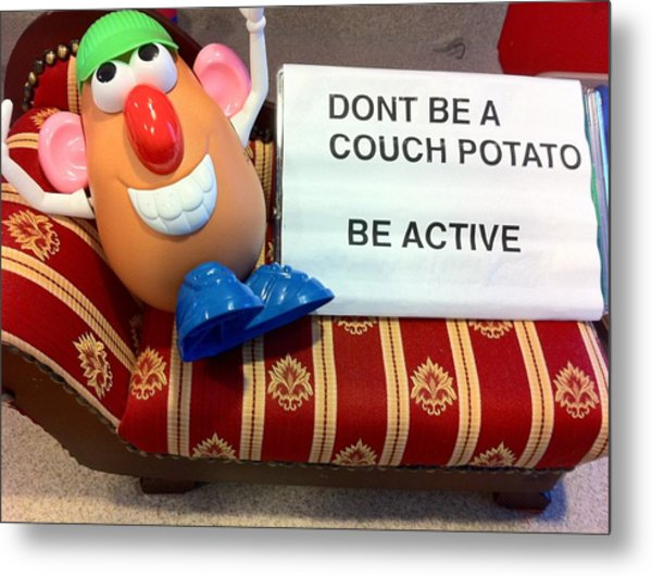 Dont Be A Couch Potato Metal Print by Martin Fried MD