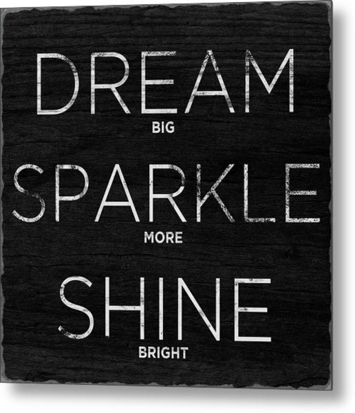 Dream, Sparkle, Shine (shine Bright) Metal Print