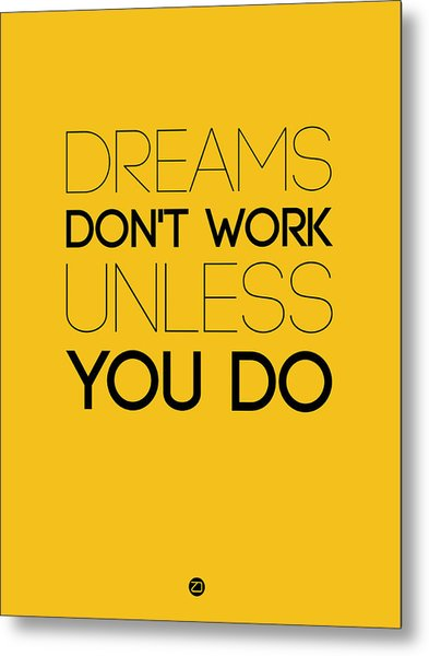 Dreams Don't Work Unless You Do 1 Metal Print