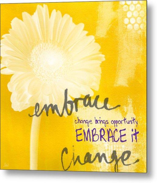 Embrace Change Metal Print