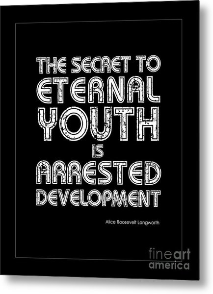 Secret To Eternal Youth Quote Metal Print