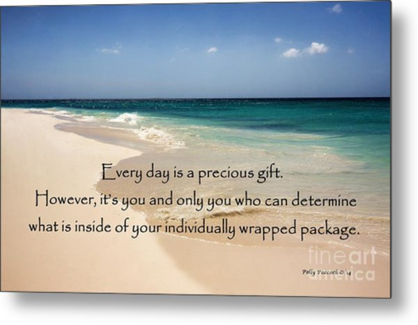 Every Day Is A Precious Gift Metal Print