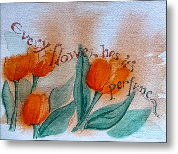 Every Flower Has Its Perfume Metal Print