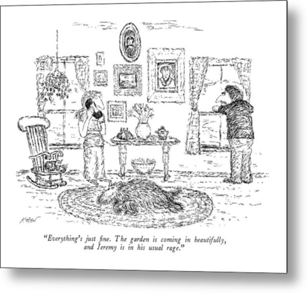 Everything's Just Fine. The Garden Is Coming Metal Print