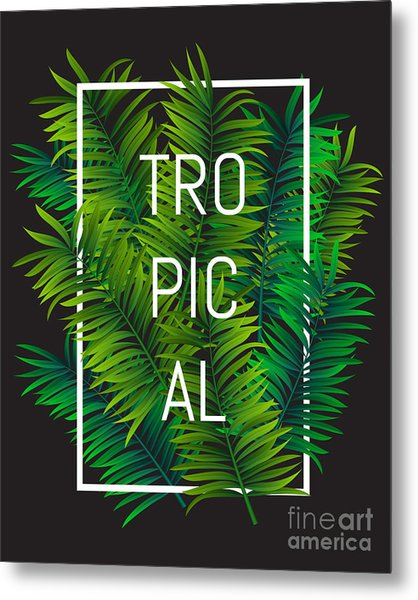 Exotic Palm Leaves With Slogan And Metal Print by Nikelser