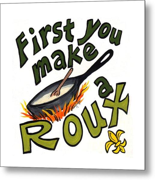 First You Make A Roux Metal Print