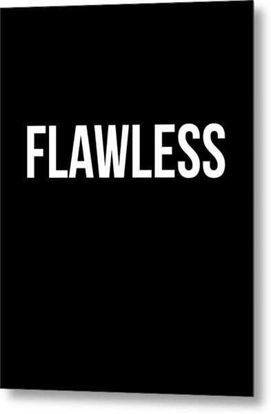 Flawless Poster Metal Print