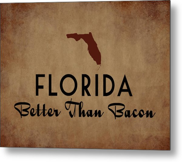 Florida Better Than Bacon Metal Print by Flo Karp