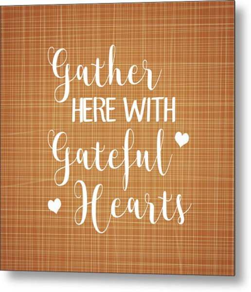 Gather Here With Grateful Hearts Metal Print