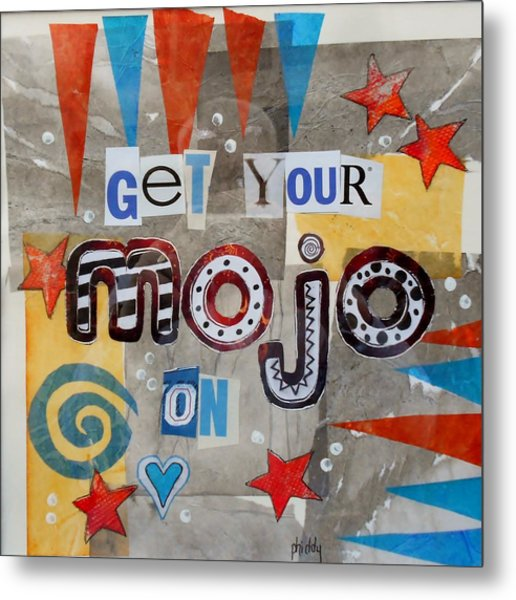 Get Your Mojo On Metal Print