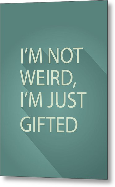 Gifted Not Weird Metal Print