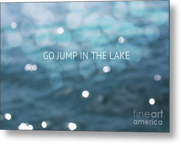 Go Jump In The Lake Metal Print