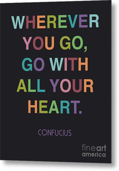 Go With All Your Heart Metal Print