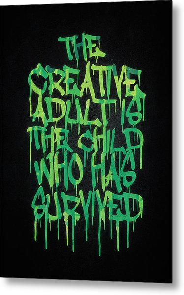 Graffiti Tag Typography The Creative Adult Is The Child Who Has Survived  Metal Print