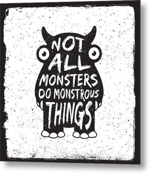 Hand Drawn Monster Quote, Typography Metal Print by Igorrita