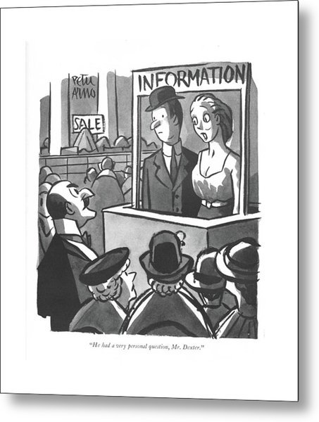 He Had A Very Personal Question Metal Print