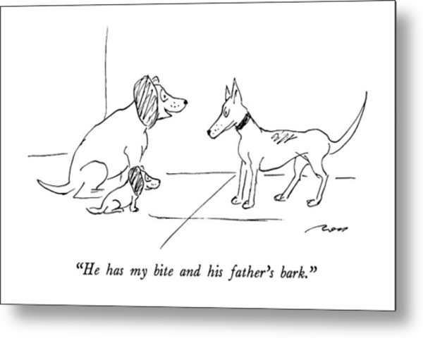 He Has My Bite And His Father's Bark Metal Print