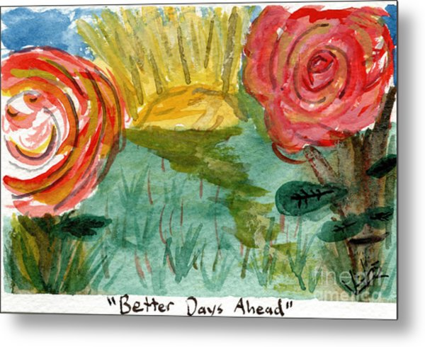 Here's To Better Days Ahead Metal Print