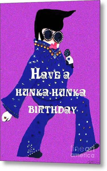 Hunka Hunka Birthday Metal Print