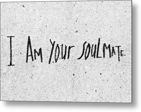 I Am Your Soulmate Metal Print