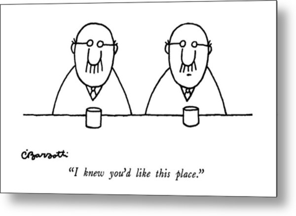 I Knew You'd Like This Place Metal Print