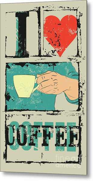 I Love Coffee. Coffee Typographical Metal Print by Zoo.by
