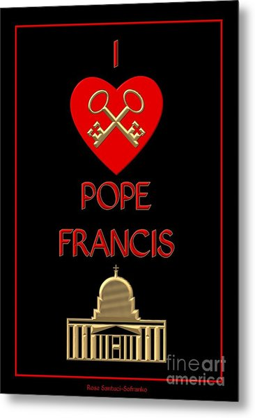 Metal Print featuring the digital art I Love Pope Francis by Rose Santuci-Sofranko