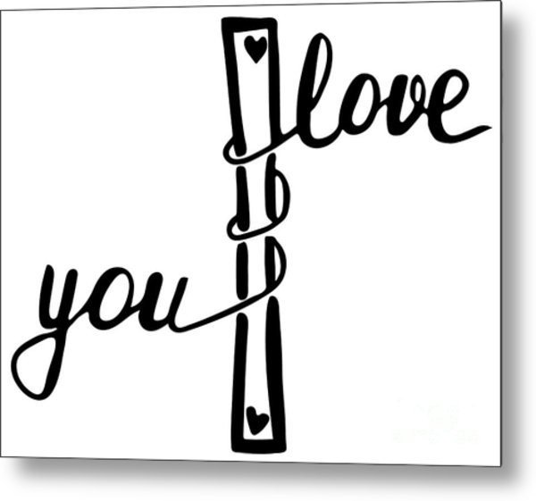 I Love You . Inspirational And Metal Print