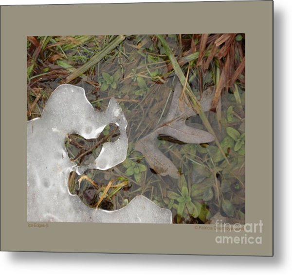Ice Edges-ii Metal Print by Patricia Overmoyer