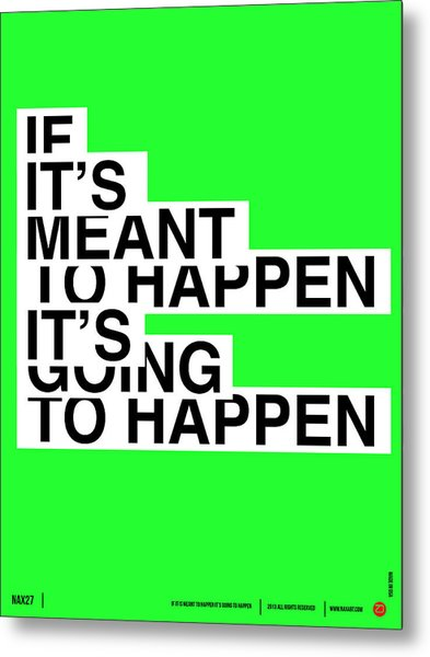 If It's Meant To Happen Poster Metal Print