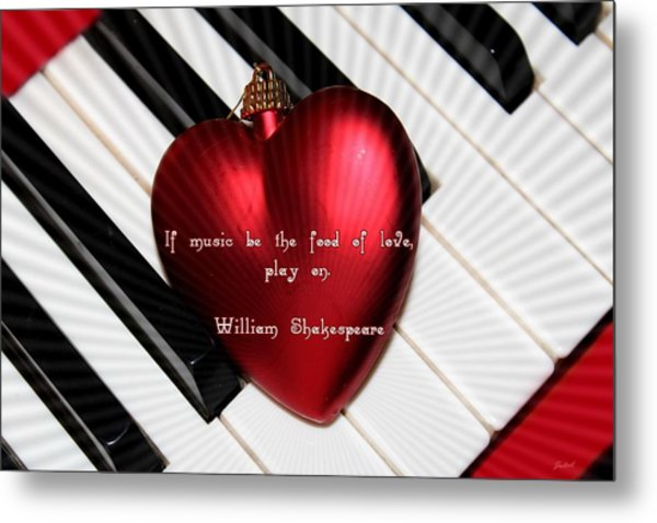 If Music Be The Food Of Love Metal Print