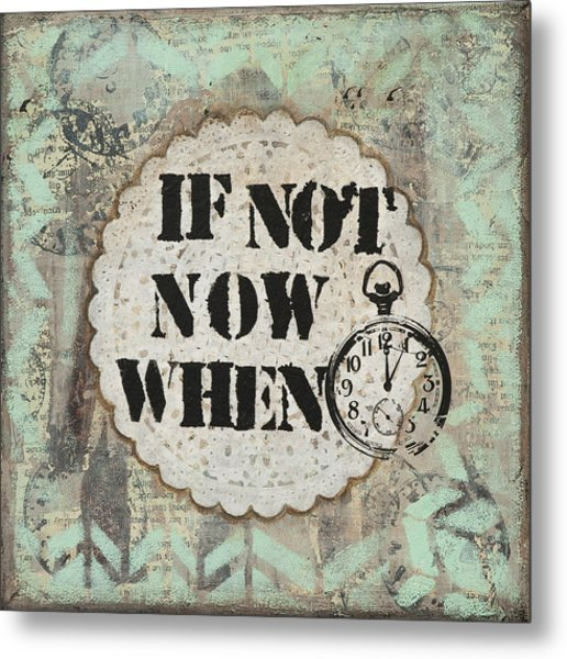 If Not Now When Inspirational Mixed Media Folk Art Metal Print