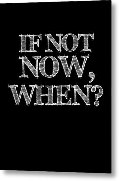 If Not Now When Poster Black Metal Print