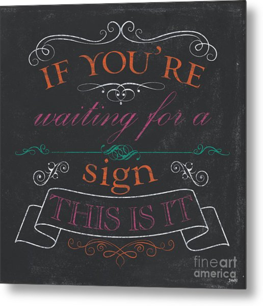 If You're Waiting For A Sign Metal Print