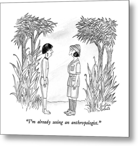 I'm Already Seeing An Anthropologist Metal Print