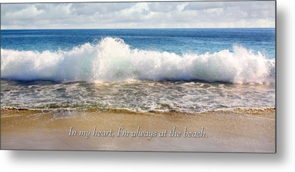 In My Heart I'm Always At The Beach Metal Print