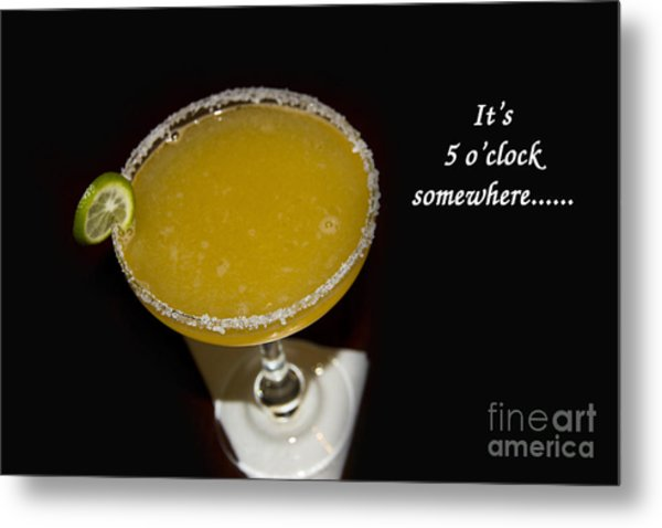 It Is Five O-clock Somewhere Metal Print